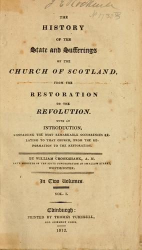 The history of the state and sufferings of the Church of Scotland, from the restoration to the revolution by Crookshank, William.