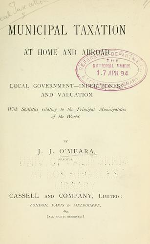 Municipal taxation at home and abroad by J. J. O'Meara