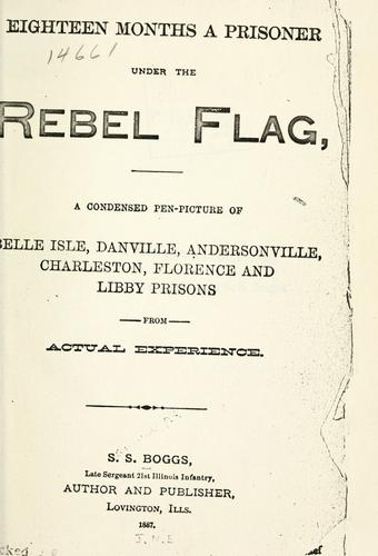 Eighteen months a prisoner under the Rebel flag by Samuel S. Boggs