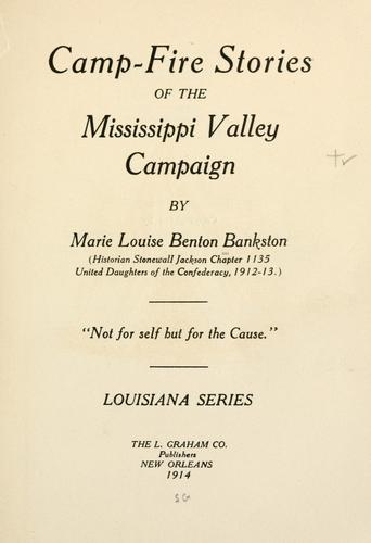 Camp-fire stories of the Mississippi valley campaign, by Marie Louise Benton Bankston ... Louisiana series by Marie Louise Benton Bankston