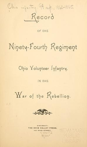Record of the Ninety-fourth regiment, Ohio volunteer infantry, in the war of the rebellion by United States. Army. Ohio Infantry Regiment, 94th (1862-1865)