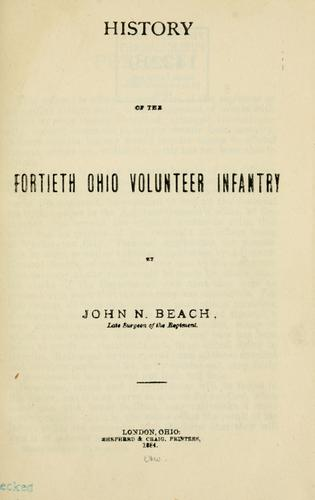 History of the Fortieth Ohio Volunteer Infantry by John N. Beach