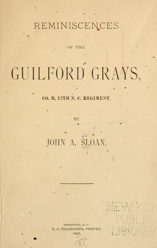 Reminiscences of the Guilford Grays, Co. B., 27th N. C. regiment by Sloan, John A.