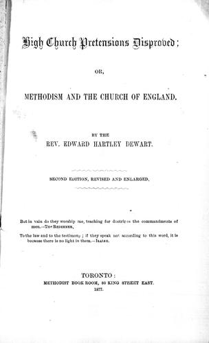 High church pretensions disproved, or, Methodism and the Church of England by Dewart, Edward Hartley