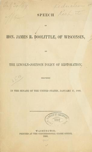 Speech of Hon. James R. Doolittle, of Wisconsin, on the Lincoln-Johnson policy of restoration by James R. Doolittle
