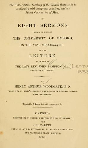 The authoritative teaching of the Church shown to be in conformity with Scripture, analogy and moral constitution of man by Henry Arthur Woodgate