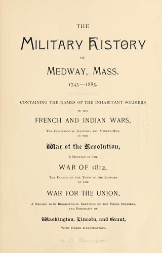 The military history of Medway, Mass.  1745-1885 by Ephraim Orcutt Jameson