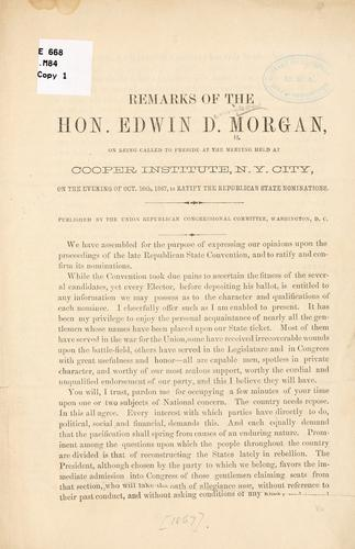 Remarks of the Hon. Edwin D. Morgan, on being called to preside at the meeting held at Cooper institute, N. Y. city, on the evening of Oct. 16th, 1867, to ratify the Republican state nominations .. by Edwin Dennison Morgan