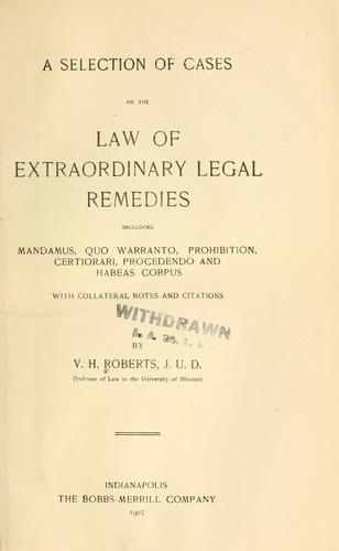 A selection of cases on the law of extraordinary legal remedies by V. H. Roberts