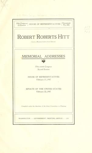Robert Roberts Hitt (late a representative from Illinois) Memorial addresses by United States. 59th Congress, 2d session