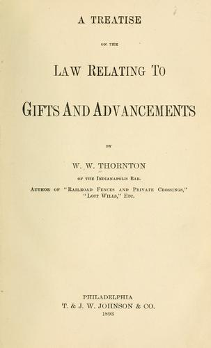 A treatise on the law relating to gifts and advancements by W. W. Thornton
