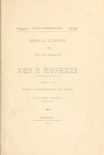 Memorial addresses on the life and character of John H. Hoffecker (late a representative from Delaware) by United States. 56th Congress, 2d session