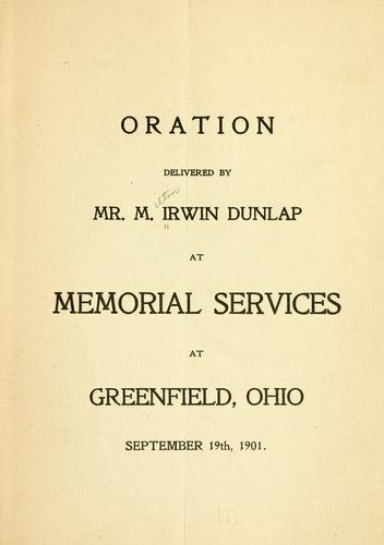 Oration delivered by Mr. M. Irwin Dunlap at memorial services at Greenfield, Ohio, September 19th, 1901 by Milton Irwin Dunlap