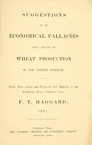 Suggestions as to economical fallacies when applied to wheat production in the United Kingdom by F. T. Haggard