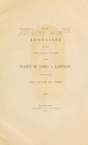 Addresses on the acceptance by Congress of the Statue of James A. Garfield by United States. 49th Congress, 1st session