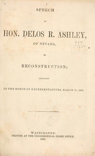 Speech of Hon. Delos R. Ashley, of Nevada, on reconstruction by Delos R. Ashley