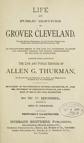 Life and public services of Grover Cleveland, twenty-second president of the United States and Democratic nominee for re-election, 1888 by Hensel, William Uhler