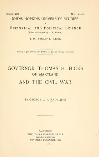 Governor Thomas H. Hicks of Maryland and the Civil War by George Lovic Pierce Radcliffe