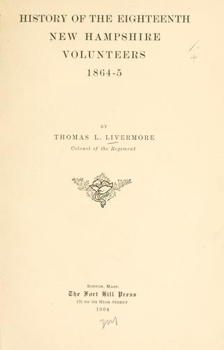 History of the Eighteenth New Hampshire Volunteers, 1864-5 by Livermore, Thomas Leonard