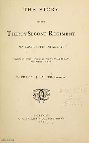 The story of the Thirty-second regiment, Massachusetts infantry. by Parker, Francis J.