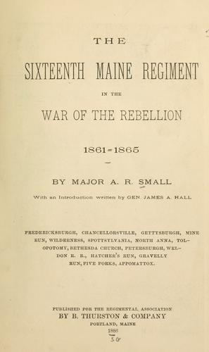 The Sixteenth Maine Regiment in the War of the Rebellion, 1861-1865 by Abner Ralph Small
