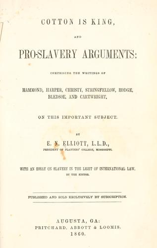 Cotton is king, and pro-slavery arguments by E. N. Elliott