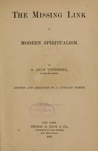 The missing link in modern spiritualism by A. Leah Underhill