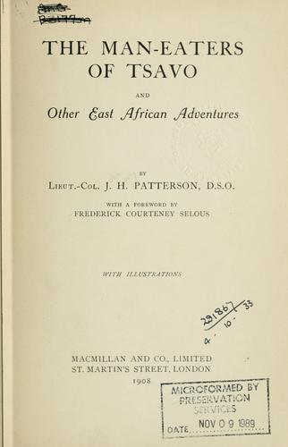 The man-eaters of Tsavo by Lt. Colonel J. H. Patterson ; with a foreword by Frederick Courteney Selous.