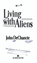 Living With Aliens by John Dechancie