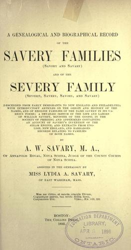 A genealogical and biographical record of the Savery families (Savory and Savary) and of the Severy family (Severit, Savery, Savory, Savary) by A. W. Savary