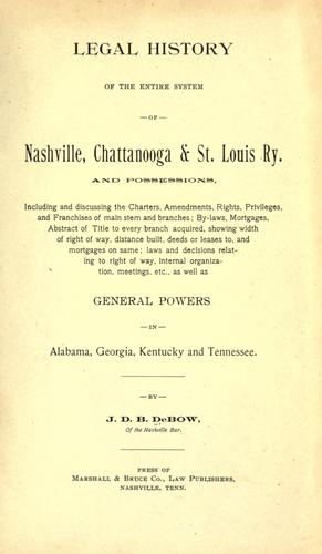 Legal history of the entire system of Nashville, Chattanooga & St. Louis Ry. and possessions. by James Dunwoody Brownson DeBow