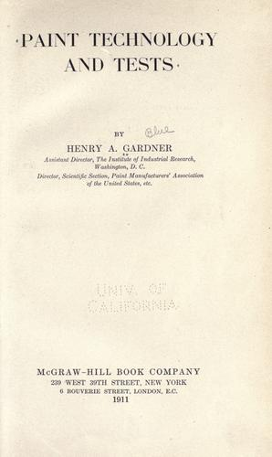 Paint technology and tests by Henry A. Gardner