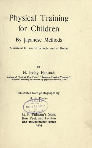 Physical training for children by Japanese methods by Harrie Irving Hancock