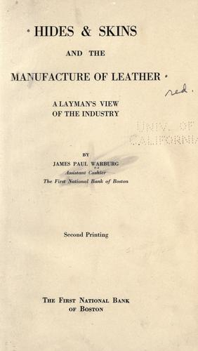 Hides & skins and the manufacture of leather by James P. Warburg