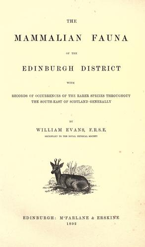 The mammalian fauna of the Edinburgh district by Evans, William writer on mammals.