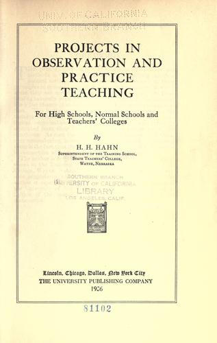 Projects in observation and practice teaching for high schools, normal schools and teachers' colleges by Henry H. Hahn