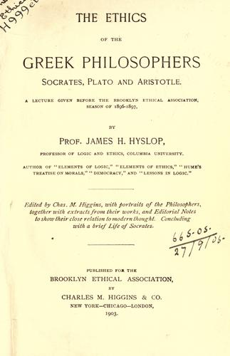 The ethics of the Greek philosophers, Socrates, Plato and Aristotle by Hyslop, James H.