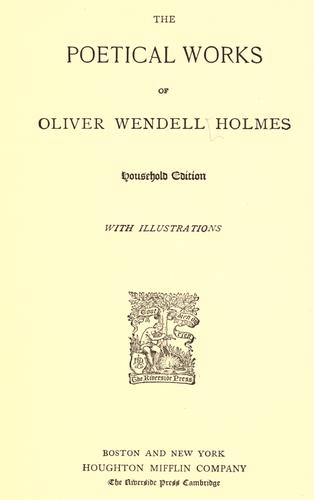 The poetical works of Oliver Wendell Holmes. by Oliver Wendell Holmes, Sr.