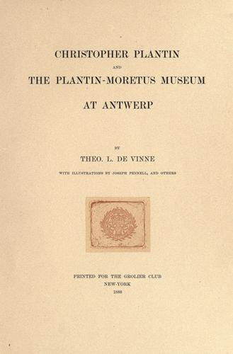 Christopher Plantin, and the Plantin-Moretus museum at Antwerp by Theodore Low De Vinne
