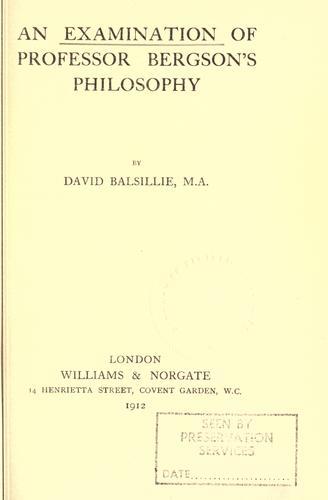 An examination of Professor Bergson's philosophy