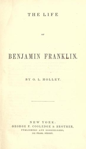The life of Benjamin Franklin by O. L. Holley