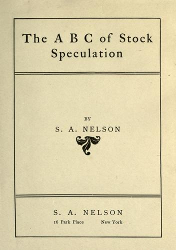 The ABC of stock speculation by S. A. Nelson