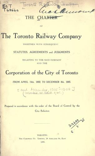 The charter of the Toronto Railway Company by Toronto Railway Company.