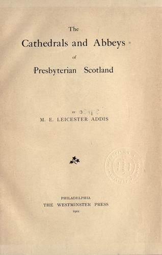 The cathedrals and abbeys of Presbyterian Scotland by M.B. Leicester Addis