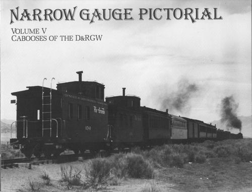 Narrow Gauge Pictorial, Volume V, Caboose of the D&RGW by Robert L. Grandt