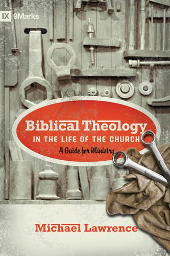 Biblical theology in the life of the church by Michael Lawrence