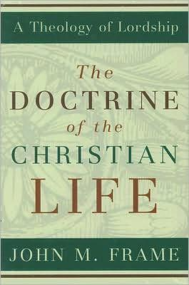 Doctrine of the Christian Life by Frame, John M.
