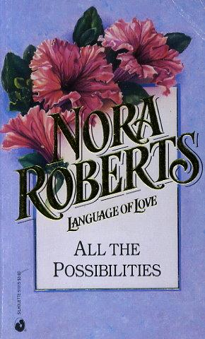 All the Possibilities (Nora Roberts: Language of Love, #15) by Nora Roberts