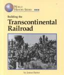 Building the transcontinental railroad by James Barter