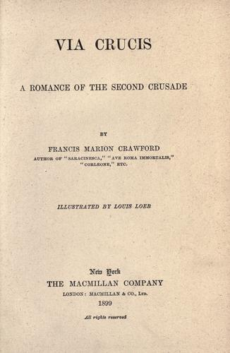 Via crucis; a romance of the second crusade by Francis Marion Crawford